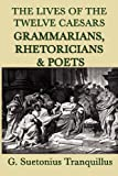 The Lives of the Twelve Caesars -Grammarians, Rhetoricians and Poets-, G. Suetonius Tranquillus, 1617205311