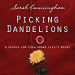 Picking Dandelions: A Search for Eden Among Life's Weeds | Sarah Cunningham