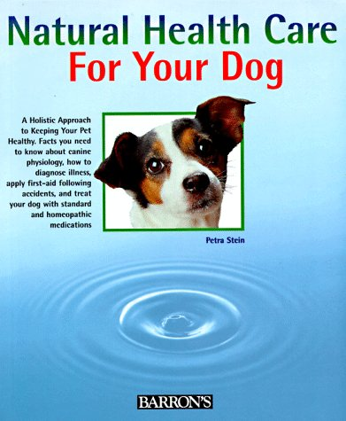 Natural Health Care for Your Dog: Quick Self-Help Using Homeopathy and Bach Flowers