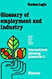 Glossary of Employment and Industry: In English, French, Italian, Dutch, German and Swedish (International Planning Glossaries) (v. 3)