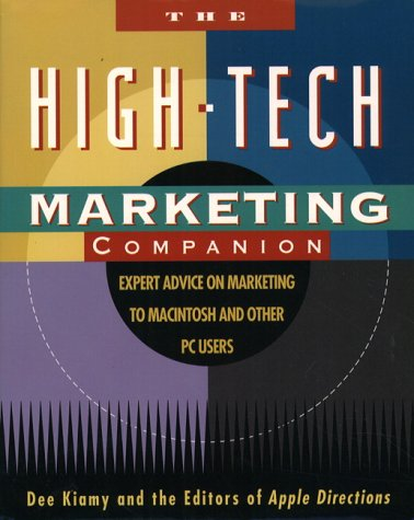 The High-Tech Marketing Companion: Expert Advice on Marketing to Macintosh and Other PC Users