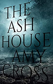 The Ash House by [Cross, Amy]