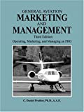 General Aviation Marketing and Management: Operating, Marketing, and Managing an FBO