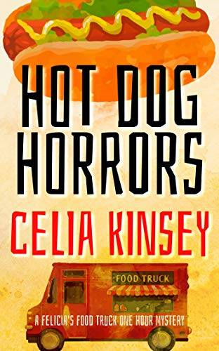 Hot Dog Horrors: A Felicia's Food Truck One Hour Mystery (Felicia's Food Truck One Hour Cozies Book 4) by [Kinsey, Celia]