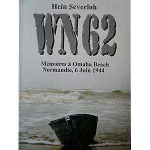 WN 62 : Mémoires à Omaha Beach Normandie, 6 juin 1944 par Hein Severloh