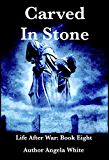 Carved in Stone (Life After War Book 8)