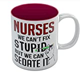 Coffee Mug For Nurse - We Can't Fix Stupid But We Can Sedate Funny 11 Oz. Red