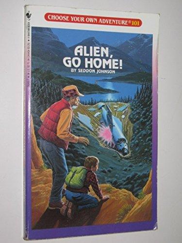 - Alien, Go Home! (Choose Your Own Adventure, No 101)