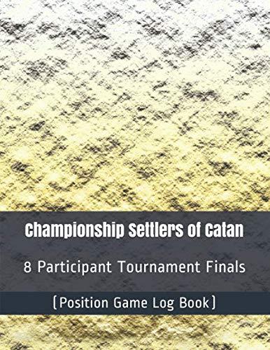 Championship Settlers of Catan - 8 Participant Tournament Finals - Position Game Log Book: Amazon.es: Coallier, Julien: Libros en idiomas extranjeros
