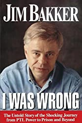 I WAS WRONG PB: The Untold Story of the Shocking Journey from Ptl Power to Prison and Beyond