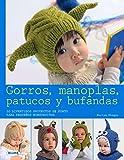 Gorros, Manoplas, Patucos y Bufandas: 20 Divertidos Proyectos de Punto Para Pequenos Monstruitos