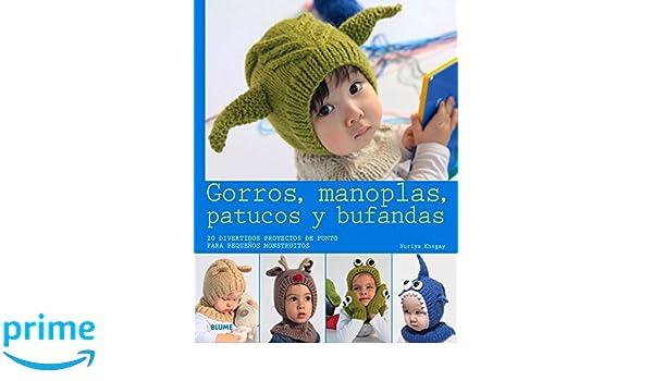 Gorros, manoplas, patucos y bufandas: 20 divertidos proyectos de punto para pequeños monstruitos (Spanish Edition): Nuriya Khegay: 9788416138074: ...