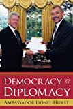 Democracy by Diplomacy, Ambassador Lionel Hurst, 1434319636
