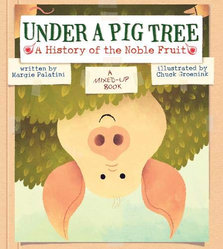Pudding Pig - Under a Pig Tree: A History of the Noble Fruit (A Mixed-Up Book)