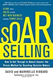 By David Hibbard SOAR Selling: How To Get Through to Almost Anyoneƒ??the Proven Method for Reaching Decision Makers (1st Edition)