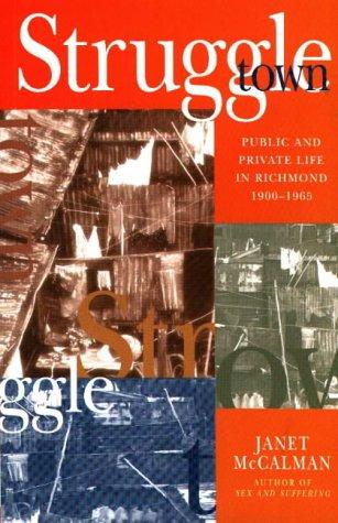 Struggletown: Public and Private Life in Richmond, 1900-1965