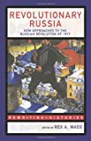 Revolutionary Russia: New Approaches to the Russian Revolution of 1917 (Rewriting Histories), , 0415307481