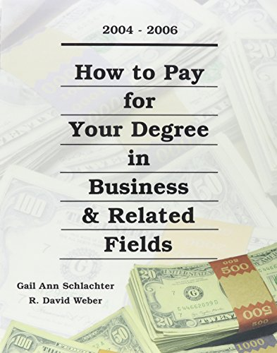 How to Pay for Your Degree in Business & Related Fields: 2004-2006 (HOW TO PAY FOR YOUR DEGREE IN BUSINESS AND RELATED FIELDS)