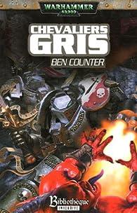 Warhammer 40.000 - Les Chevaliers Gris 01 - Chevalier Gris par Ben Counter
