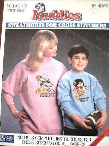 NFL Huddles Sweatshirts for Cross Stitchers (Official NFL Team Mascots, Volume 403) (Nfl Cross Stitch)
