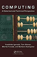 Computing: A Historical and Technical Perspective Front Cover