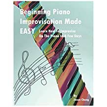 Beginning Piano Improvisation Made Easy: Learn How To Improvise On The Piano In a Few Days