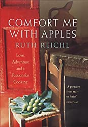 Comfort Me with Apples: A True Story of Love, Adventure and a Passion for Cooking