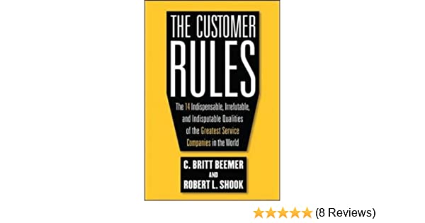 the customer rules the 14 indispensible irrefutable and indisputable qualities of the greatest service companies in the world