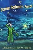 Dame Fortune's Favor, Joseph M. Pardee, 0595199194