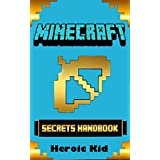 MINECRAFT: Minecraft Secrets Handbook: Over 120 Ultimate Minecraft Game Tips, Minecraft Tricks and Minecraft Secrets