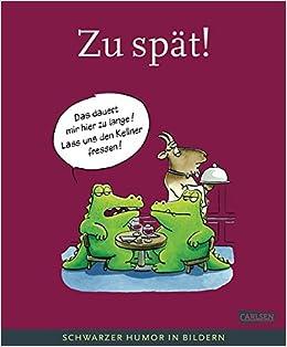 Zu Spat Schwarzer Humor In Bildern Amazon Co Uk Rolf Dieckmann