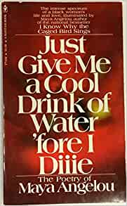 JUST GIVE ME A COOL DRINK OF WATER 'FORE I DIIIE