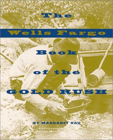 The Wells Fargo Book of the Gold Rush (Wells Fargo History)