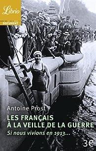 Les Français à la veille de la guerre. Si nous vivions en 1913... par Antoine Prost
