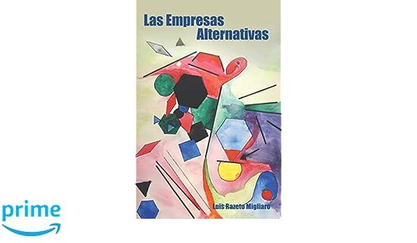 LAS EMPRESAS ALTERNATIVAS (Spanish Edition): Luis Razeto Migliaro, Alejandro Montenegro(RUFINO): 9781549877919: Amazon.com: Books