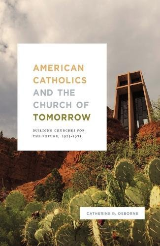 American Catholics And The Church Of Tomorrow  Building Churches For The Future  1925 1975