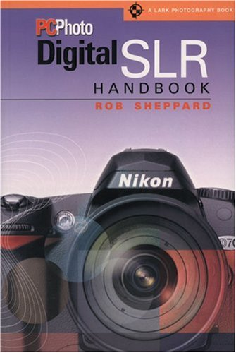 PCPhoto Digital SLR Handbook (A Lark Photography Book)