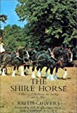 The Shire Horse, Keith Chivers, 0851312454