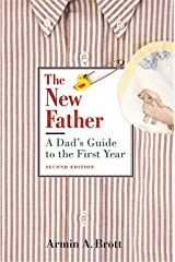 New Father: A Dad's Guide to the First Year Unknown Binding
