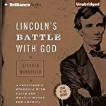 Lincoln's Battle with God: A President's Struggle with Faith and What It Meant for America | Stephen Mansfield