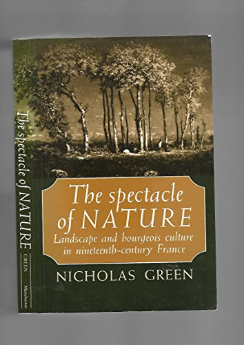 The Spectacle of Nature: Landscape and Bourgeois Culture in Nineteenth-Century France