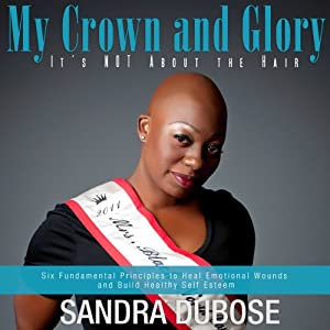 My Crown and Glory, it's NOT About the Hair Audiobook