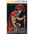 Spartan Seduction (Historical Erotic Romance) (The Spartan and the Slave Girl Book 1)