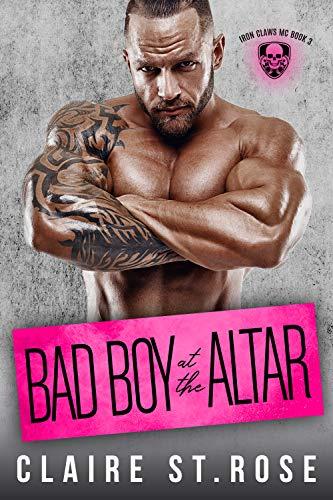 Bad Boy at the Altar: A Bad Boy Motorcycle Club Romance (Iron Claws MC Book 3)