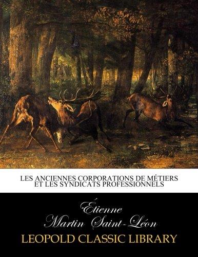 Les anciennes corporations de métiers et les syndicats professionnels (French Edition)