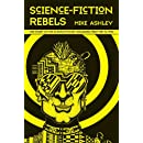 Science Fiction Rebels: The Story of the Science-Fiction Magazines from 1981 to 1990 (Liverpool Science Fiction Texts and Studies LUP)