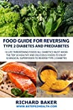 Food Guide For Reversing Type 2 Diabetes: 10 LIFE-THREATENING Foods All Diabetics MUST Avoid - The Top 30 Healthy And Delicious Foods To Enjoy - 10 Magical Superfoods To Reverse Type 2 Diabetes