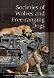 Societies of Wolves and Free-ranging Dogs, Spotte, Stephen, 1107015197
