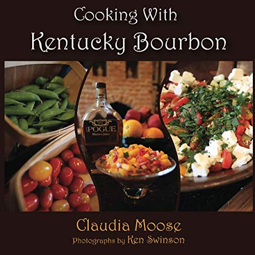 Cooking With Kentucky Bourbon by Claudia Moose