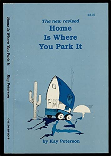 The new revised Home Is Where You Park It: Kay Peterson: Amazon.com ...